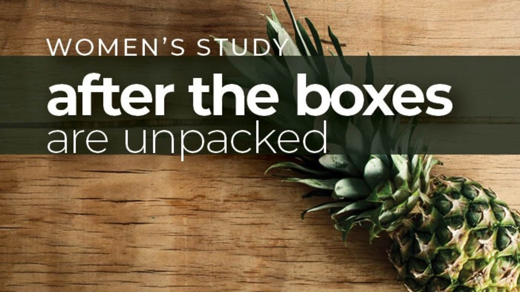 After The Boxes Are Unpacked – Women's Study